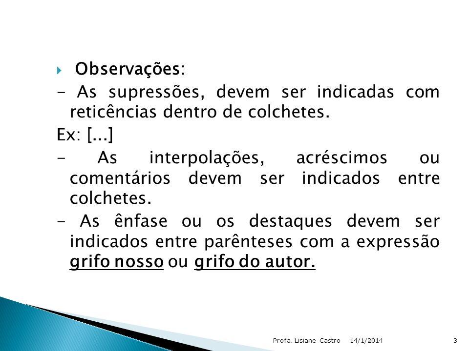 Observações:- As supressões, devem ser indicadas com reticências dentro de colchetes. Ex: [...]